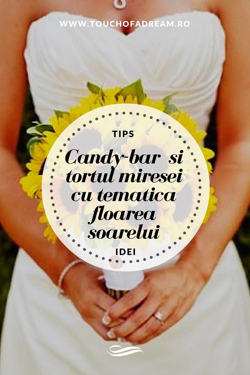 Candy-bar si tortul miresei cu tematica floarea soarelui