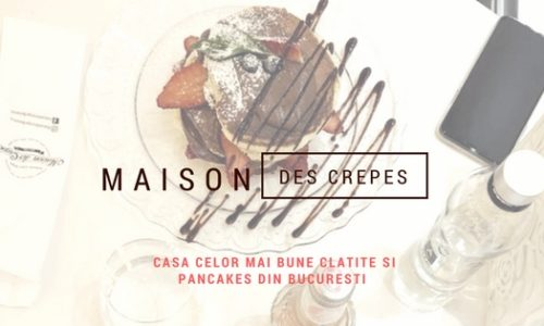 Maison Des Crepes, casa celor mai bune clatite si pancakes din Bucuresti