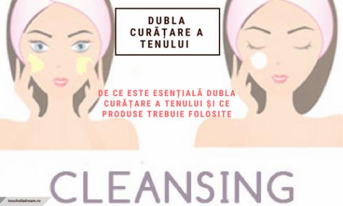 Double cleansing – Dubla curățare a tenului. De ce este esențială și ce produse trebuie folosite