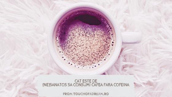 Este sănătos să confumi cafea fără cofeină