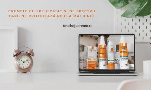 Cremele cu SPF ridicat și de spectru larg ne protejează pielea mai bine?